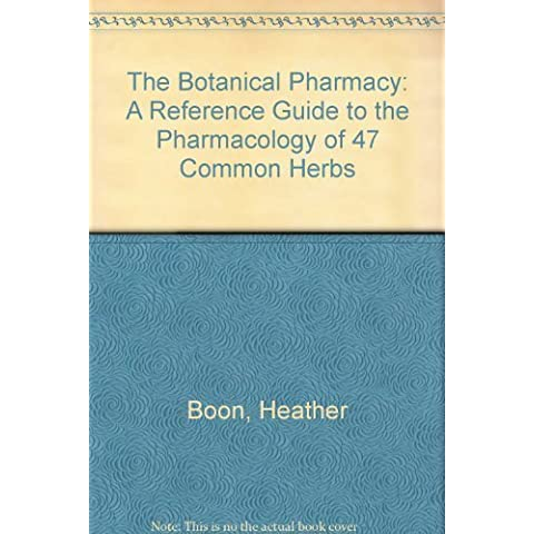The Botanical Pharmacy: The Pharmacology of 47 Common Herbs by Boon, Heather, Smith, Michael (1999) Hardcover - Heather Herb