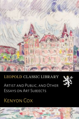 Artist and Public, and Other Essays on Art Subjects por Kenyon Cox