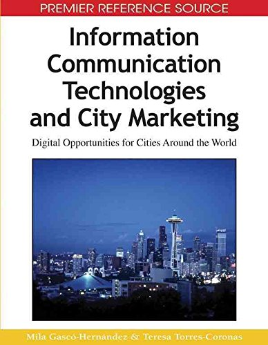 [(Information Communication Technologies and City Marketing : Digital Opportunities for Cities Around the World)] [Edited by Mila Gasco-Hernandez ] published on (December, 2010)