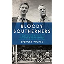 Bloody Southerners: Clough and Taylor's Brighton & Hove Odyssey (English Edition)