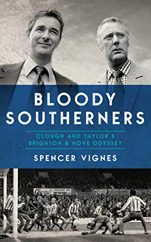 Bloody Southerners: Clough and Taylor's Brighton & Hove Odyssey (English Edition) por Spencer Vignes