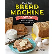 The No-Fuss Bread Machine Cookbook: Hands-Off Recipes for Perfect Homemade Bread (English Edition)