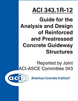ACI 343.1R-12: Guide for the Analysis and Design of Reinforced and Prestressed Concrete Guideway Structures (English Edition) par [ACI Committee 343]