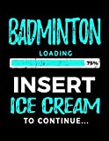 Badminton Loading 75% Insert Ice Cream To Continue: Badminton Sketch Draw and Doodle Book - Dartan Creations, Tara Hayward