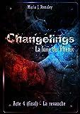 Changelings, la furie du Phénix (4): Acte final : la revanche. (French Edition)