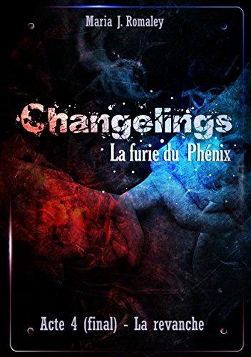 Changelings, la furie du Phénix (4): Ac...