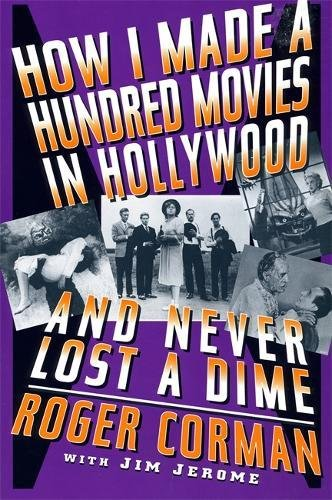 How I Made A Hundred Movies In Hollywood And Never Lost A Dime por Roger Corman