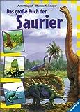 Das große Buch der Saurier: Dinosaurier und andere Tiere der Urzeit