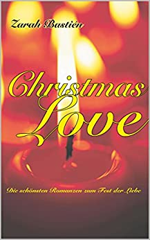 ChristmasLove: Die schönsten Romanzen zum Fest der Liebe von [Bastién, Zarah]