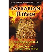 Barbarian Rites: The Spiritual World of the Vikings and the Germanic Tribes (English Edition)