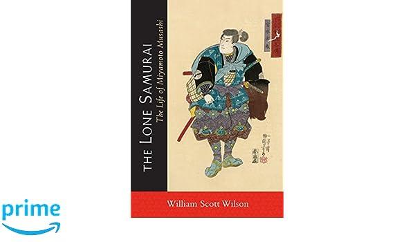 Buy The Lone Samurai: The Life of Miyamoto Musashi Book