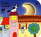 Ciao, luna! Ediz. a colori
