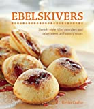 Ebelskivers: Danish-Style Filled Pancakes And Other Sweet And Savory Treats by Kevin Crafts (2011-03-01)