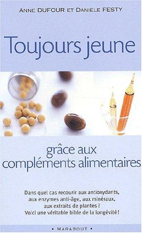 Toujours jeune grâce aux compléments alimentaires par Anne Dufour, Danièle Festy