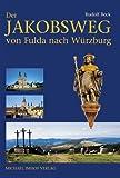 Der Jakobsweg von Fulda nach Würzburg: Bremen / Rhön - Hünfeld - Fulda - Kreuzberg / Rhön - Bad Kissingen - Geldersheim / Schweinfurt - Würzburg - Rudolf Beck