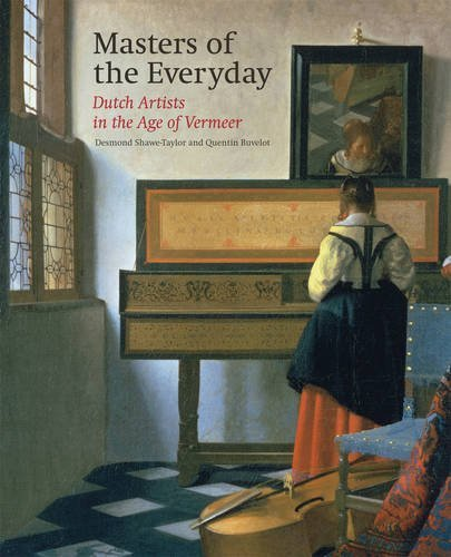 Masters of the Everyday: Dutch Artists in the Age of Vermeer by Desmond Shawe-Taylor (2015-10-05)