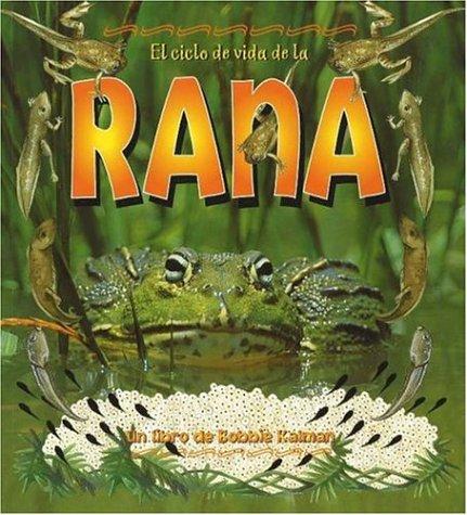 El Ciclo de Vida de La Rana: The Life Cycle of a Frog = Life Cycle of a Frog