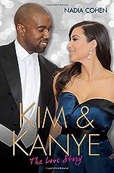 Kim & Kanye: The Love Story by Nadia Cohen (2015-02-05)
