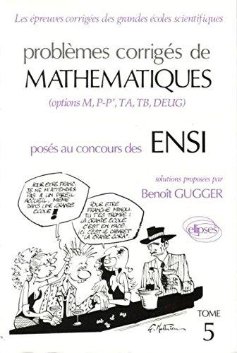 Problèmes corrigés de mathématiques posés aux concours des ENSI Tome 5 : Problèmes corrigés de mathématiques posés au concours des ENSI por Benoît Gugger
