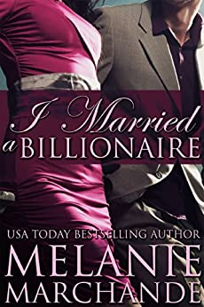 I Married a Billionaire (Contemporary Romance) (English Edition) von [Marchande, Melanie]