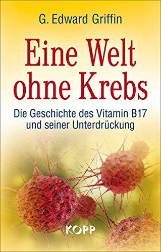 eine-welt-ohne-krebs-die-geschichte-des-vitamin-b17-und-seiner-unterdruckung