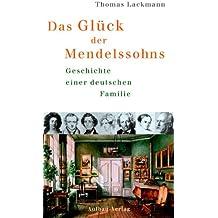 Das Glück der Mendelssohns. Geschichte einer deutschen Familie