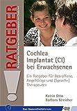 Cochlea Implantat (CI) bei Erwachsenen: Ein Ratgeber für Betroffene, Angehörige und (Sprach-)therapeuten (Ratgeber für Angehörige, Betroffene und Fachleute)