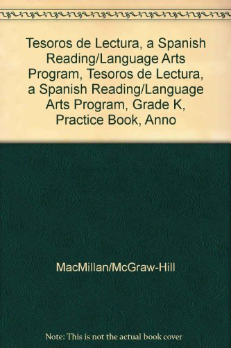 Tesoros de Lectura, a Spanish Reading/Language Arts Program, Grade K, Practice Book, Annotated Teacher's Edition (Elementary Reading Treasures) por Mcgraw-Hill Education