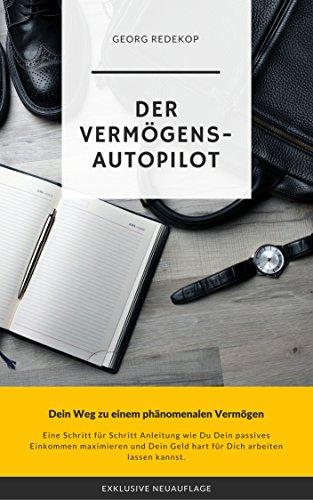der-vermogens-autopilot-dein-weg-zu-einem-phanomenalen-vermogen-german-edition