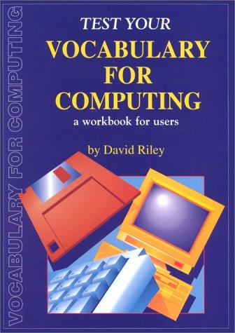 TEST YOUR VOCABULARY FOR COMPUTING par David Riley