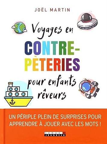 Voyages en contrepèteries pour enfants rêveurs : Un périple plein de surprises pour apprendre à jouer avec les mots !
