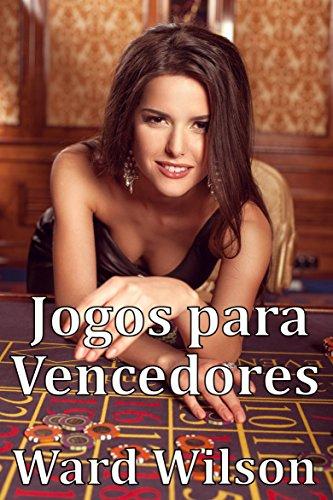 Jogos para Vencedores (Portuguese Edition) por Ward Wilson