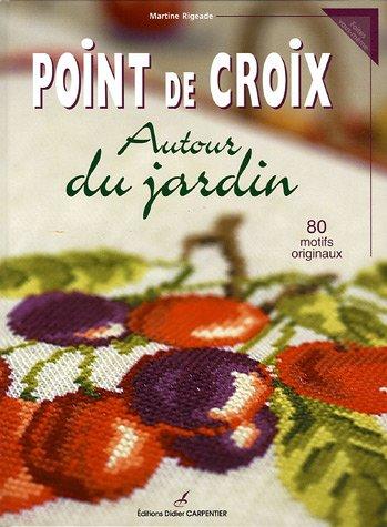 Points de croix : Autour du jardin, 80 motifs originaux