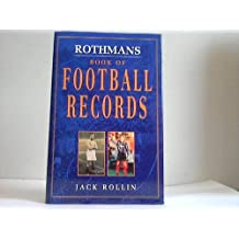Rothmans Book of Football Records: Written by Jack Rollin, 1998 Edition, (1st) Publisher: Headline Book Publishing [Hardcover]