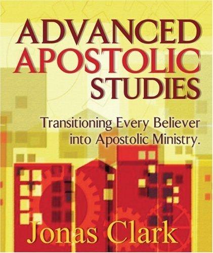 Advanced Apostolic Studies: Transitioning Every Believer into Apostolic Ministry by Jonas Clark (2008-05-01)