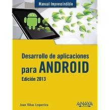 Desarrollo De Aplicaciones Para Android - Edición 2013 (Manuales Imprescindibles)