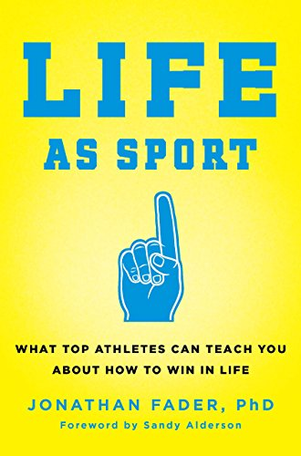 Life as Sport: What Top Athletes Can Teach You about How to Win in Life (English Edition)