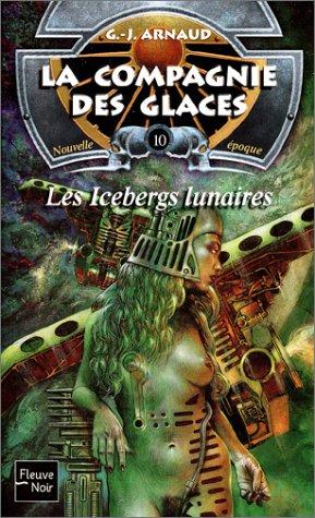 La compagnie des glaces nouvelle époque, tome 10 : Les icebergs lunaires par Georges-Jean Arnaud