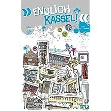 """""""Endlich Kassel!"""": Dein Stadtführer (»Endlich ...!« Dein Stadtführer)"""