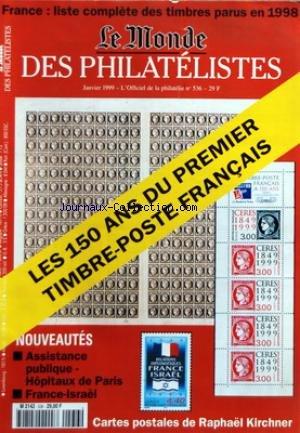 MONDE DES PHILATELISTES (LE) [No 536] du 01/01/1999 - LISTE COMPLETE DES TIMBRES PARUS EN 1998 EN FRANCE - LES 150 ANS DU 1ER TIMBRE-POSTE FRANCAIS - NOUVEAUTES / ASSISTANCE PUBLIQUE - HOPITAUX DE PARIS - FRANCE ET ISRAEL - CARTES POSTALES DE RAPHAEL KIRCHNER par Collectif