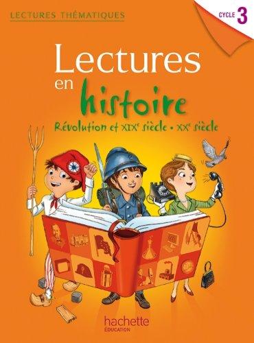 Lectures thematiques Cycle 3 - Histoire XIXe-XXe siècles - Elève - Ed. 2014 par Claire Faucon