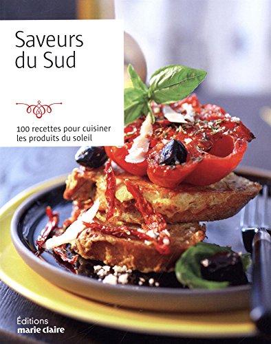 Saveurs du sud : 100 recettes pour cuisiner les produits du soleil