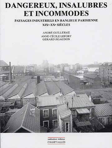 Dangereux, insalubres et incommodes : Paysages industriels en banlieue parisienne, XIXe-XXe siècles