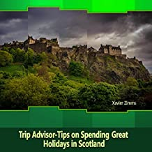 TripAdvisor - Tips on Spending Great Holidays in Scotland: According to a Renowned Travel Advisor and Enthusiast of Scotland