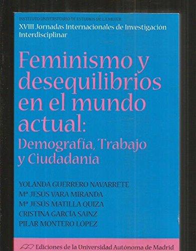 FEMINISMO Y DESEQUILIBRIOS EN EL MUNDO ACTUAL: DEMOGRAFIA, TRABAJO Y CIUDADANIA