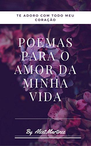 POEMAS PARA O AMOR DA MINHA VIDA (Portuguese Edition) por Alext Martinez