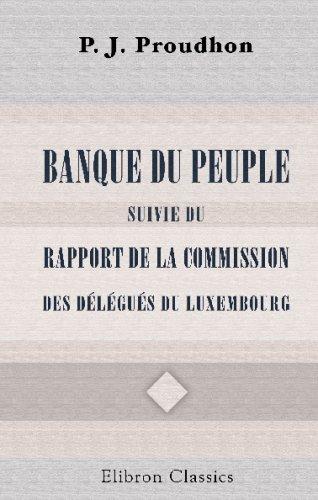 Banque du peuple, suivie du rapport de la commission des délégués du Luxembourg par Pierre Joseph Proudhon