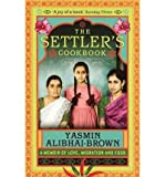 The Settler's Cookbook Tales of Love, Migration and Food by Alibhai-Brown, Yasmin ( AUTHOR ) Feb-04-2010 Paperback