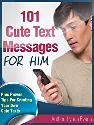 Cute Text Messages For Him: Flirty Little Texts To Let Him Know He's On Your Mind (Romantic Text Messages Book 6)