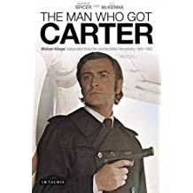 The Man Who Got Carter: Michael Klinger, Independent Production and the British Film Industry, 1960-1980 (International Library of the Moving Image) by Andrew Spicer (2013-12-18)